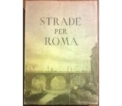 Strade per Roma - Touring club Italiano  - Aa. Vv.,  1950 - L