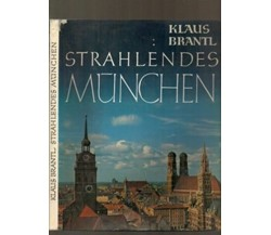 Strahlendes Munchen - Brantl Klaus - (In lingua tedesca), 1963