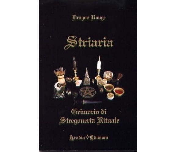 Striaria. Grimorio di stregoneria rituale - Dragon Rouge,  2012, Aradia Edizioni