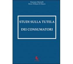 Studi sulla tutela dei consumatori  - Damiano Marinelli,  2016,  Libellula Ed.