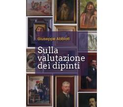 Sulla valutazione dei dipinti di Giuseppe Abbiati,  2020,  Youcanprint