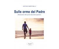 Sulle orme del padre - Antonio Bertinelli,  2020,  Altrosenso Edizioni