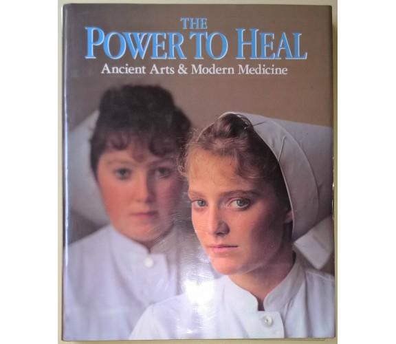 THE POWER TO HEAL Ancient Arts & Modern Medicine - Smolan, Moffitt - 1990 - L