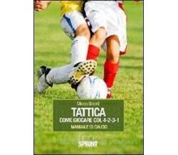 Tattica come giocare col 4-2-3-1. Manuale di calcio - Marco Girardi,  2010,