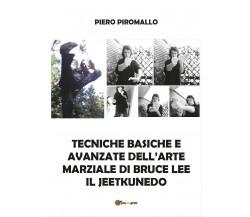 Tecniche basiche e avanzate dell'arte di Bruce Lee il jkd - Piero Piromallo,  Yo