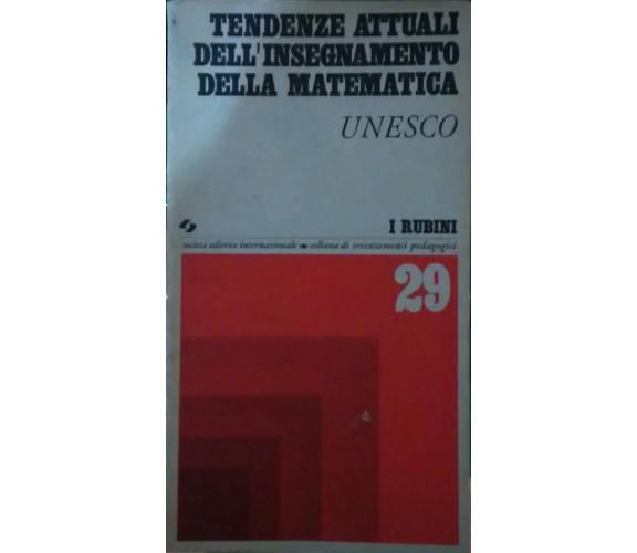 Tendenze attuali dell' insegnamento della matematica,Unesco,1973,Sei,I Rubini -S