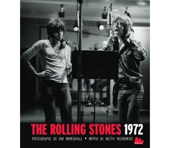 The Rolling Stones 1972. di Michelle Dunn Marsh e Jim Marshall - Ed. Gallucci