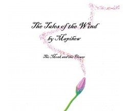The Tales of the Wind - The Monk and the Flower - Mapihew,  2019,  Youcanprint