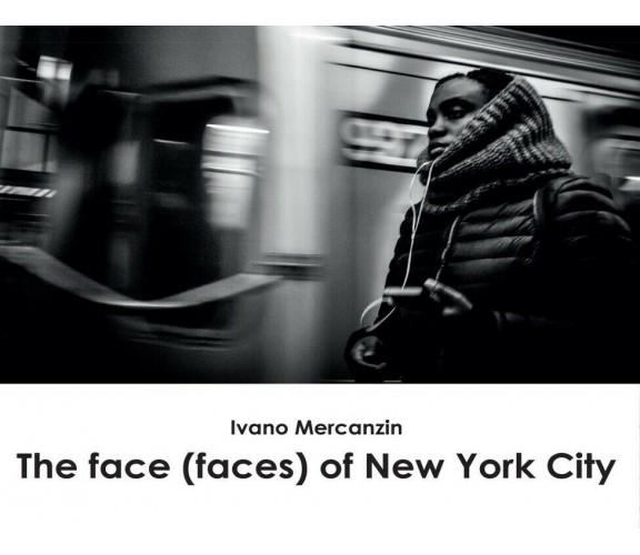 The face (faces) of New York City di Ivano Mercanzin,  2017,  Youcanprint