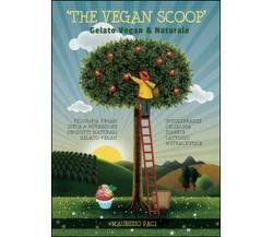 The vegan scoop. Gelato naturale & vegan  di Maurizio Paci,  2015,  Youcanprint