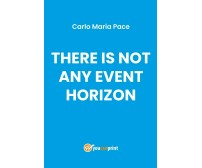There is Not Any Event Horizon - Carlo Maria Pace,  2019,  Youcanprint