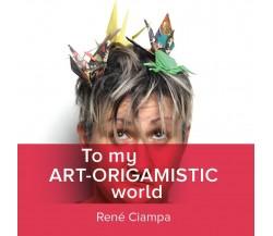 To My Art-Origamistic World di Renata Ciampa,  2020,  Youcanprint
