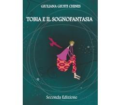 Tobia e il sognofantasia di Giuliana Giusti Chines,  2017,  Youcanprint