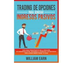 Trading de Opciones para Generar Ingresos Pasivos di William Earn,  2021