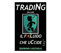 Trading online - il fluido che uccide di Quirino Lucciola,  2020,  Youcanprint