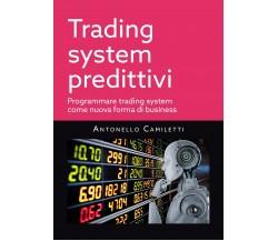Trading system predittivi di Antonello Camiletti,  2021,  Youcanprint