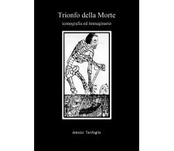 Trionfo della Morte. Iconografia ed immaginario di Alessio Tanfoglio,  2020