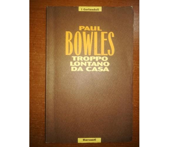 Troppo lontano da casa - Paul Bowles - Garzanti - 1993 -M