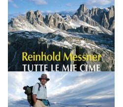 Tutte le mie cime - Reinhold Messner - Corbaccio , 2011 - C