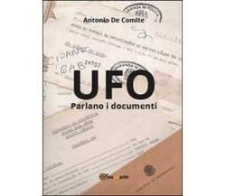 UFO. Parlano i documenti - Antonio De Comite,  2013,  Youcanprint