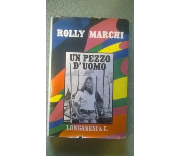 UN PEZZO D'UOMO - MARCHI ROLLY - LONGANESI 1967 1° ed. / AUTOGRAFATO DALL'AUTORE
