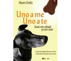 UNO A ME UNO A TE. Biscotti torte e sfiziosità per cani e umani (M. Ornelio)- ER