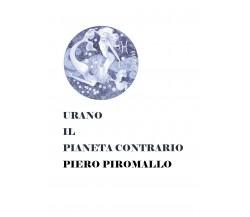 URANO IL PIANETA CONTRARIO di Piero Piromallo,  2018,  Youcanprint