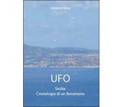 Ufo. Sicilia: cronologia di un fenomeno - Salvatore Giusa,  2011,  Youcanprint