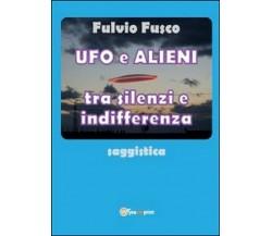 Ufo e alieni tra silenzi e indifferenza - Fulvio Fusco,  2014,  Youcanprint