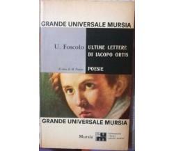 Ultime lettere di Iacopo Ortis- Poesie Ugo Foscolo-M. Puppo,1965, Mursia - S