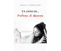 Un anno di... Profumo di Mamma di Paola Cortazzo,  2019,  Youcanprint