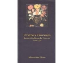 Un' attrice e il suo tempo. Lettere di Adrienne Le Couvreur(1720-1730)- Sellerio