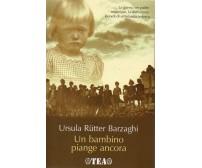 Un bambino piange ancora - Rütter Barzaghi Ursula - Tea