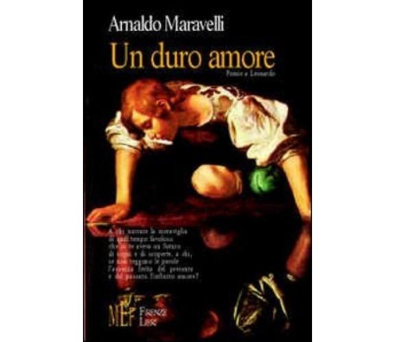 Un duro amore (poesie a Leonardo) -  Arnaldo Maravelli,  2007,  L'Autore Libri