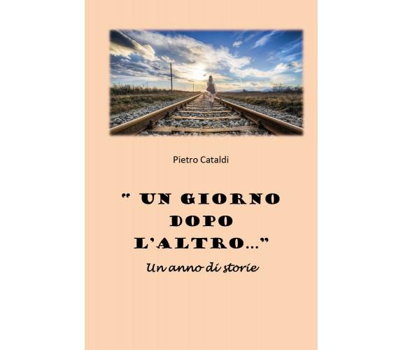 «Un giorno dopo l'altro...». Un anno di storie di Pietro Cataldi,  2021,  Youcan