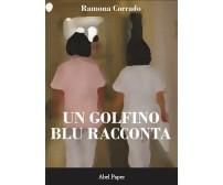 Un golfino blu racconta di Ramona Corrado,  2019,  Abelpaper