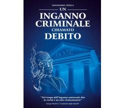 Un inganno criminale chiamato debito di Alessandro Trinca,  2021,  Youcanprint