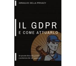 Un piccolo libro sulla privacy, il GDPR e come attuarlo, Idraulici Della Privacy