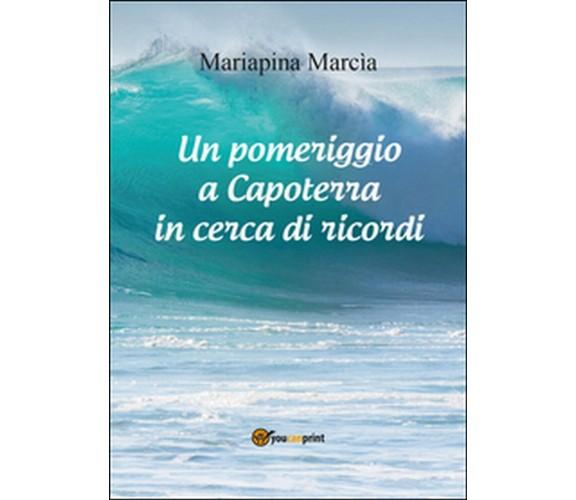 Un pomeriggio a Capoterra in cerca di ricordi  di Mariapina Marcia,  2013