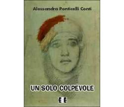 Un solo colpevole di Ponticelli Conti Alessandra,  2014,  Eee-edizioni Esordien