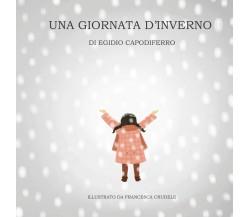 Una giornata d'inverno - Egidio Capodiferro,  2020,  Youcanprint
