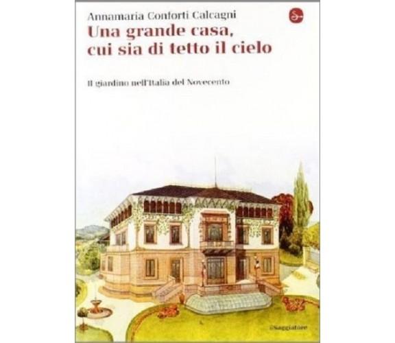 Una gran casa, cui sia di tetto il cielo. Il giardino nell'Italia del Novecent..