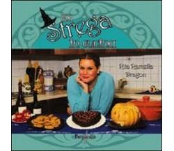 Una strega in cucina  di Rita Ramella Dragon,  2013,  Brigantia Editrice - ER