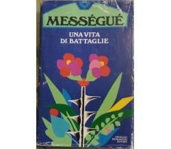 Una vita di battaglie - Maurice Messèguè,  1978 (1°Ed),  Mondadori