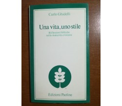 Una vita , uno stile - Carlo Ghidelli - Paoline - 1982 - M