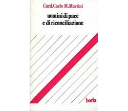 Uomini di pace e di riconciliazione - Martini Carlo M. - Borla, 1985