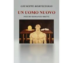 Uomo Nuovo di Giuseppe Bertizzolo,  2019,  Youcanprint