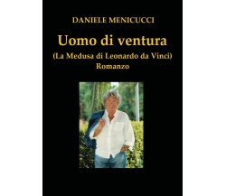 Uomo di ventura di Daniele Menicucci,  2018,  Youcanprint