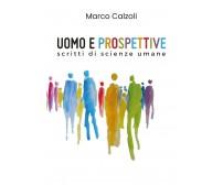 Uomo e prospettive - Marco Calzoli,  2019,  Youcanprint