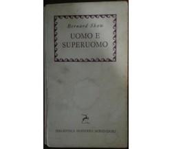 Uomo e superuomo - Bernard Shaw - Arnoldo Mondadori,1957 - A